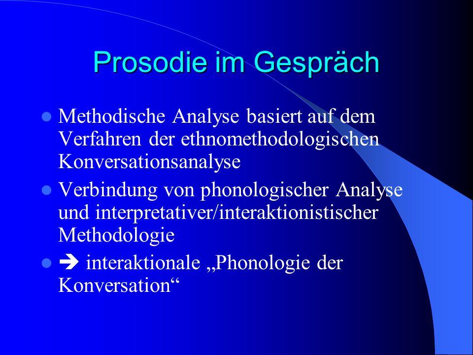 Prosodie im Gespräch Methodische Analyse basiert auf dem Verfahren der ethnomethodologischen Konversationsanalyse.