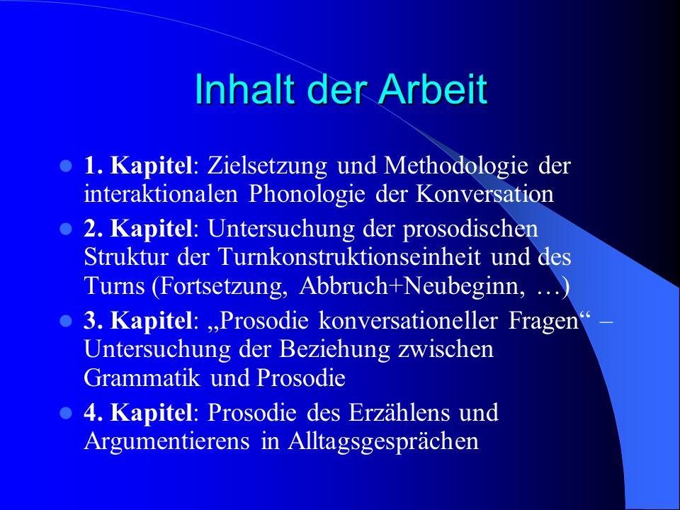 Inhalt der Arbeit 1. Kapitel: Zielsetzung und Methodologie der interaktionalen Phonologie der Konversation.