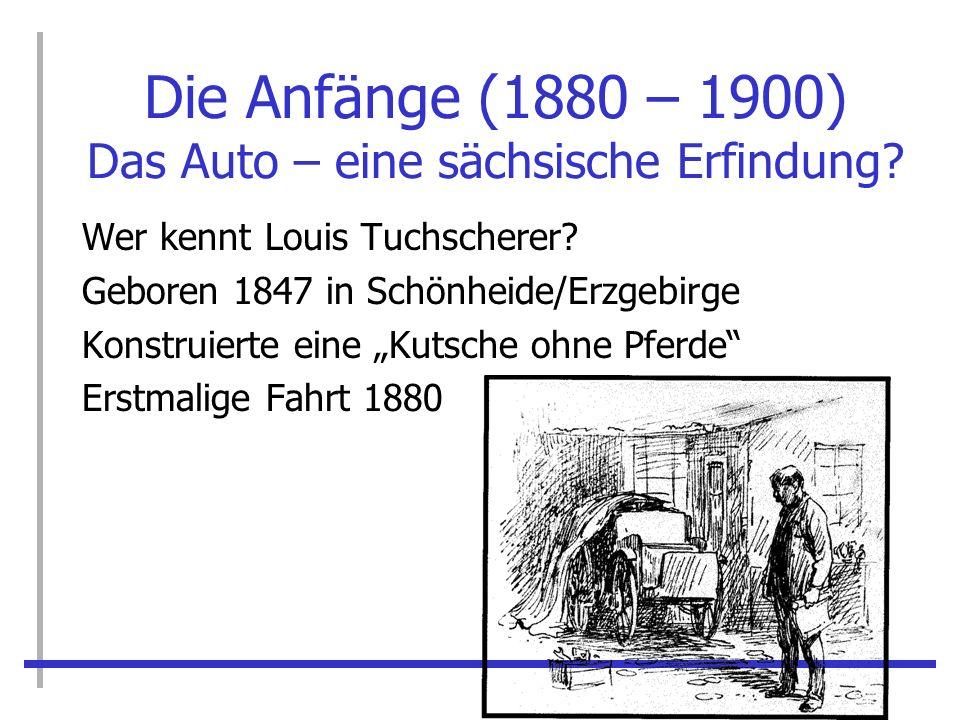 Die Anfänge (1880 – 1900) Das Auto – eine sächsische Erfindung