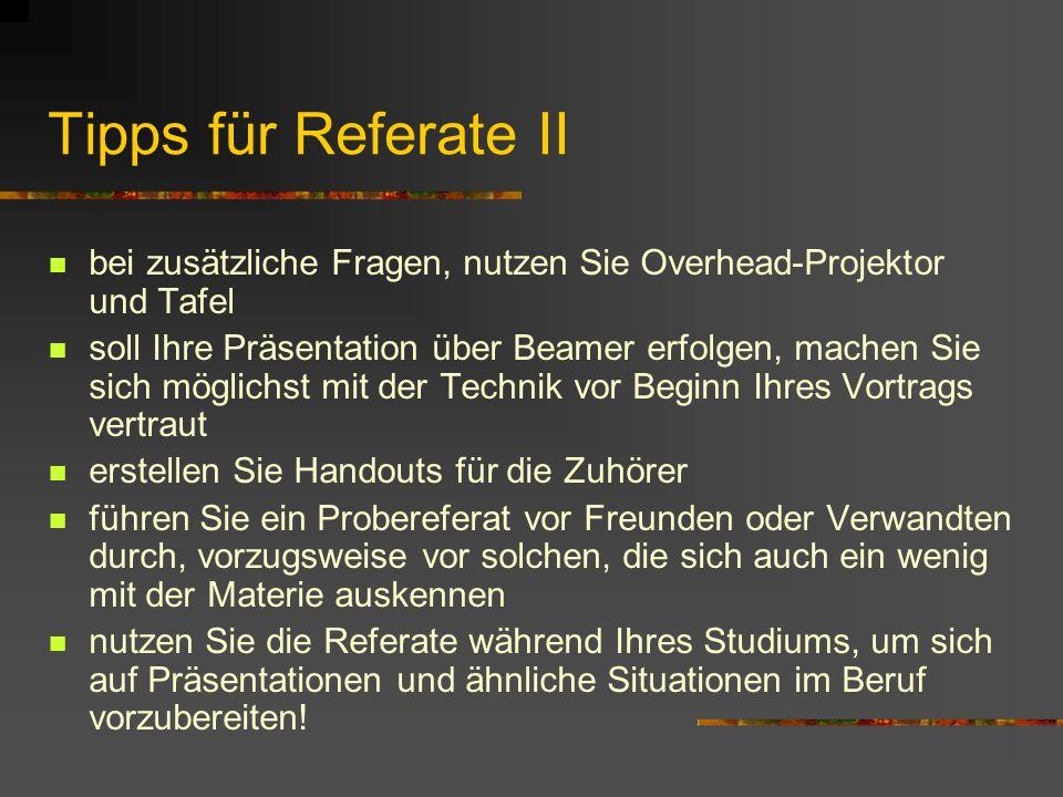 Tipps für Referate II bei zusätzliche Fragen, nutzen Sie Overhead-Projektor und Tafel.