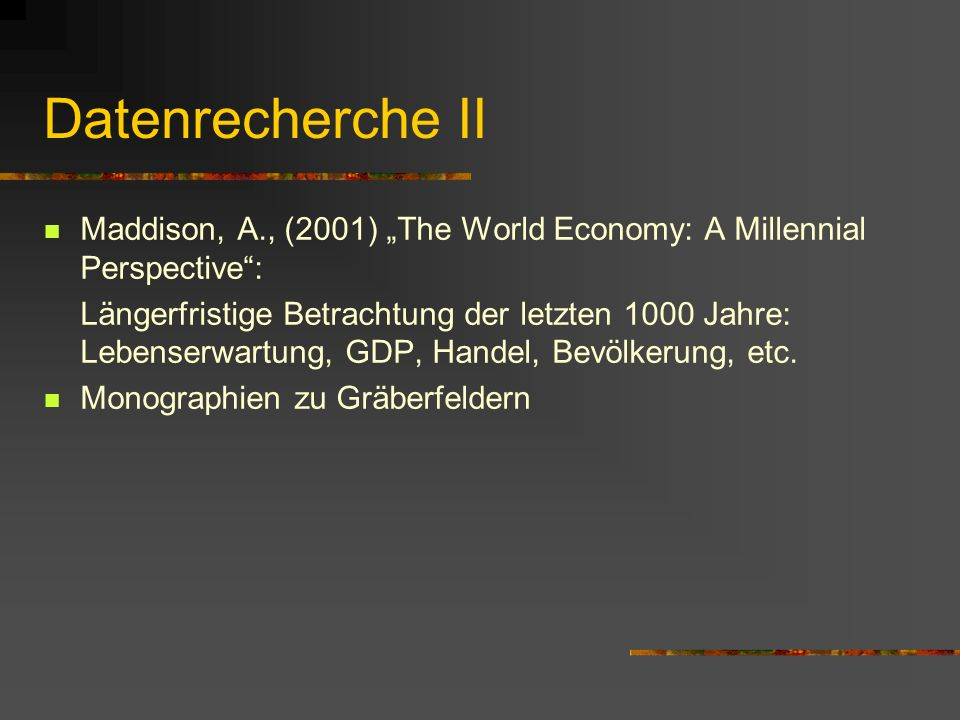 "Datenrecherche II Maddison, A., (2001) ""The World Economy: A Millennial Perspective :"