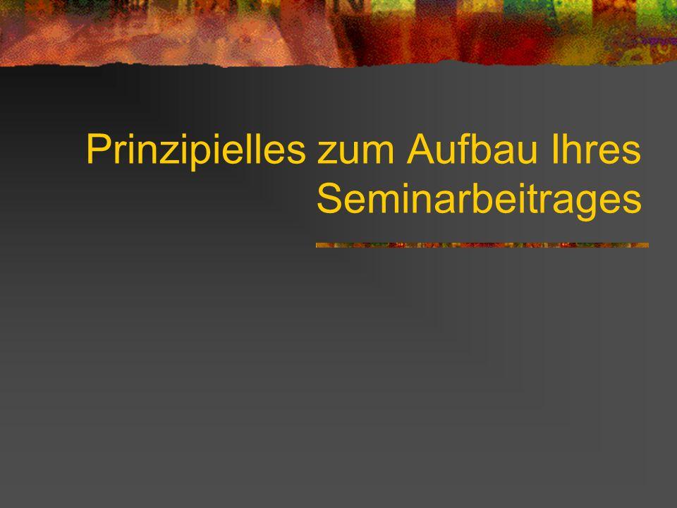 Prinzipielles zum Aufbau Ihres Seminarbeitrages