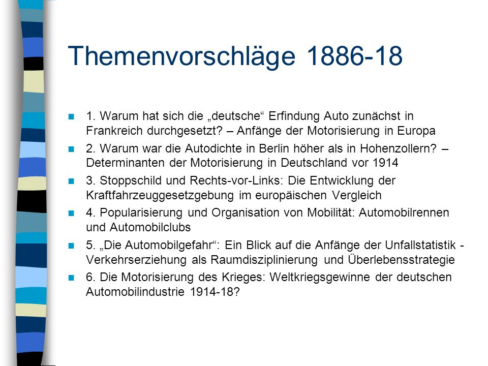 """Themenvorschläge 1886-18 1. Warum hat sich die """"deutsche Erfindung Auto zunächst in Frankreich durchgesetzt – Anfänge der Motorisierung in Europa."""
