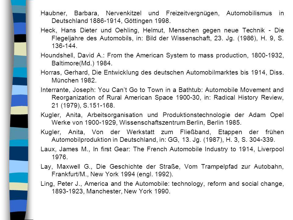 Haubner, Barbara, Nervenkitzel und Freizeitvergnügen, Automobilismus in Deutschland 1886-1914, Göttingen 1998.