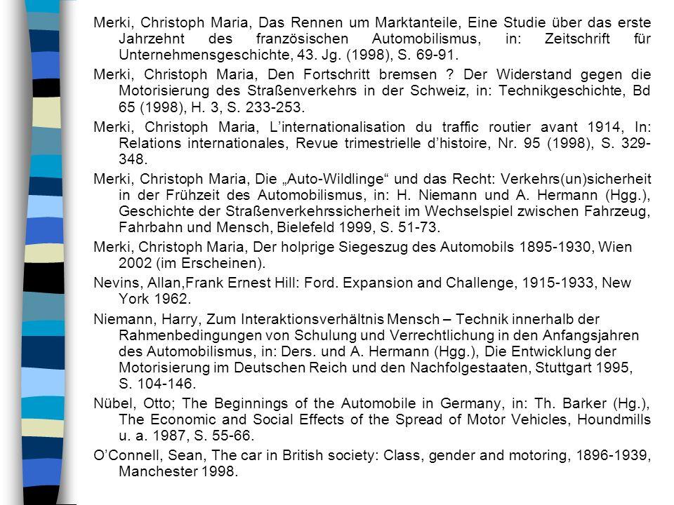 Merki, Christoph Maria, Das Rennen um Marktanteile, Eine Studie über das erste Jahrzehnt des französischen Automobilismus, in: Zeitschrift für Unternehmensgeschichte, 43. Jg. (1998), S. 69-91.