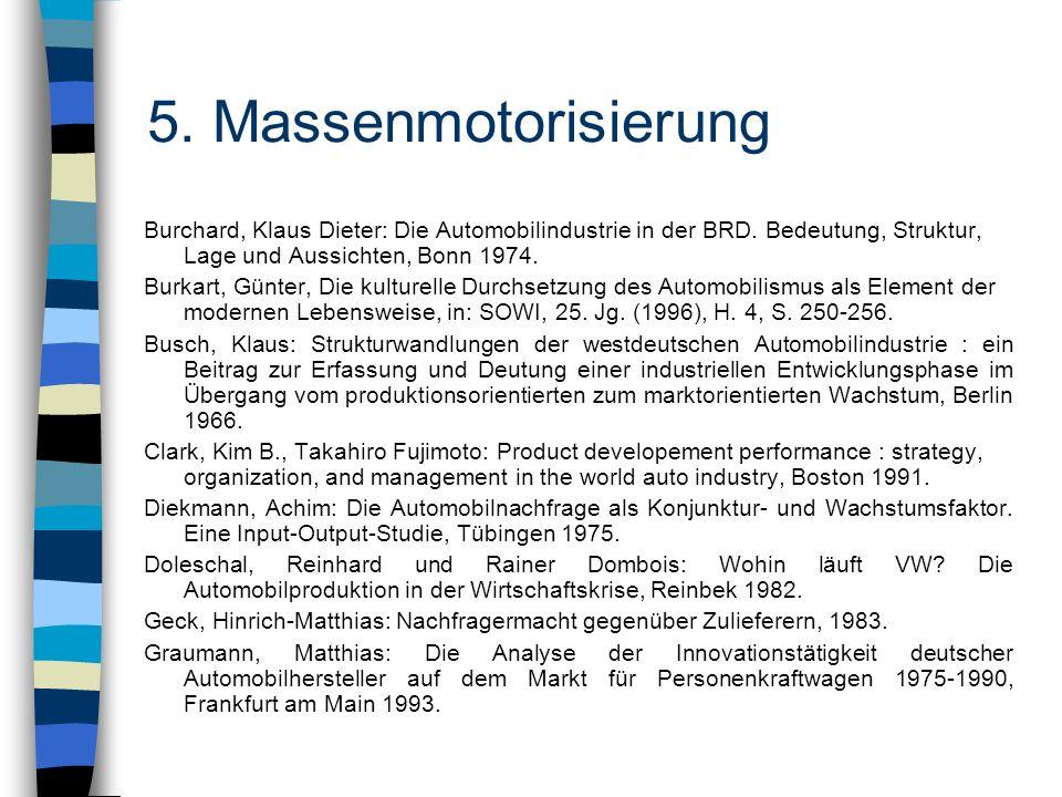 5. Massenmotorisierung Burchard, Klaus Dieter: Die Automobilindustrie in der BRD. Bedeutung, Struktur, Lage und Aussichten, Bonn 1974.