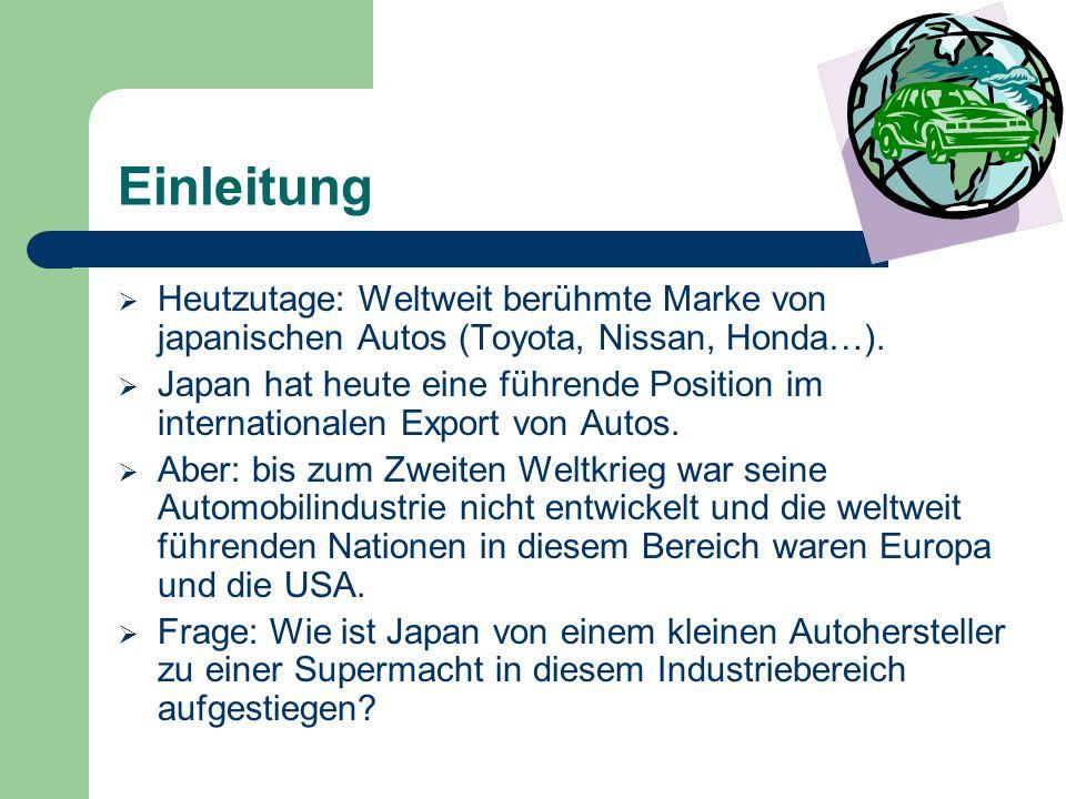 Einleitung Heutzutage: Weltweit berühmte Marke von japanischen Autos (Toyota, Nissan, Honda…).