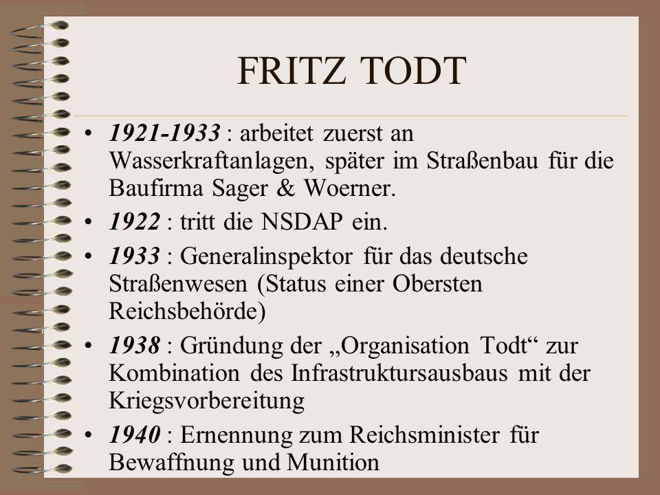 FRITZ TODT 1921-1933 : arbeitet zuerst an Wasserkraftanlagen, später im Straßenbau für die Baufirma Sager & Woerner.