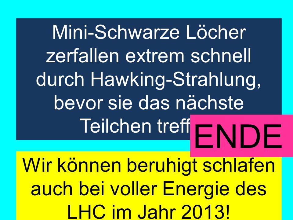 Mini-Schwarze Löcher zerfallen extrem schnell durch Hawking-Strahlung, bevor sie das nächste Teilchen treffen.