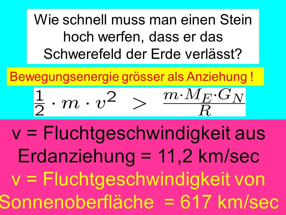 v = Fluchtgeschwindigkeit aus Erdanziehung = 11,2 km/sec