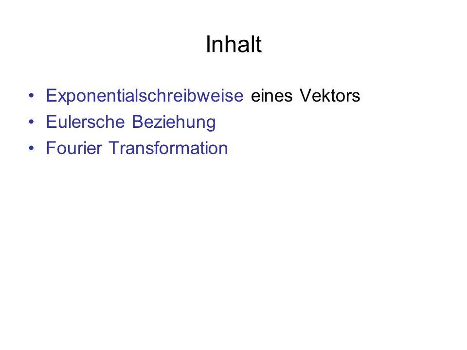 Inhalt Exponentialschreibweise eines Vektors Eulersche Beziehung