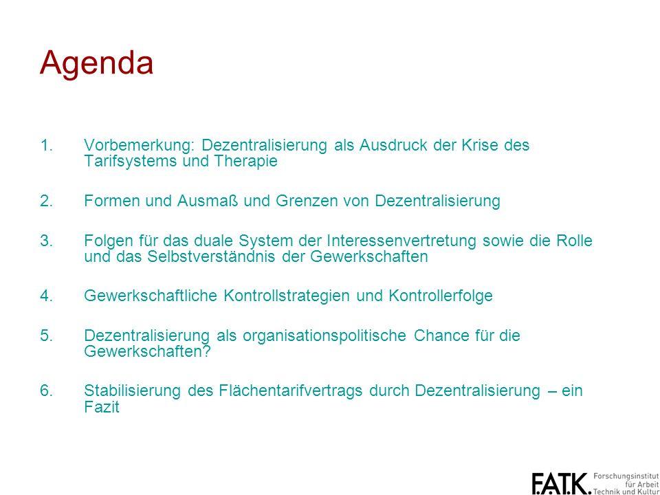 Agenda Vorbemerkung: Dezentralisierung als Ausdruck der Krise des Tarifsystems und Therapie. Formen und Ausmaß und Grenzen von Dezentralisierung.