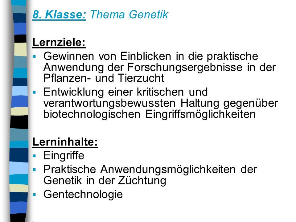 8. Klasse: Thema Genetik Lernziele: Gewinnen von Einblicken in die praktische Anwendung der Forschungsergebnisse in der Pflanzen- und Tierzucht.