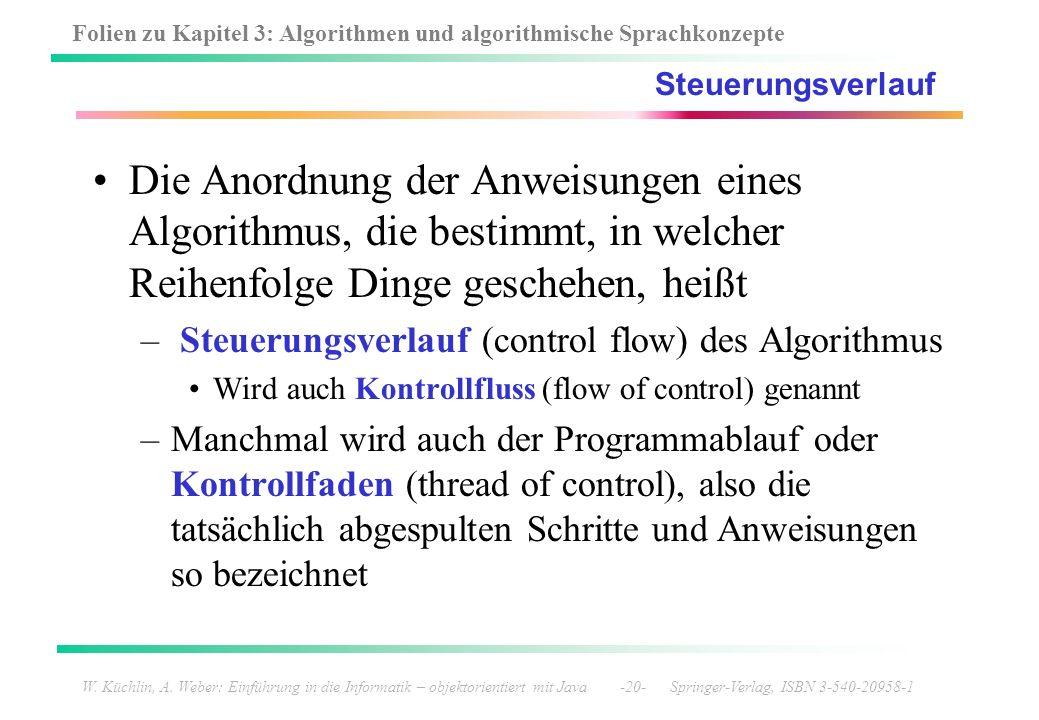 Steuerungsverlauf Die Anordnung der Anweisungen eines Algorithmus, die bestimmt, in welcher Reihenfolge Dinge geschehen, heißt.