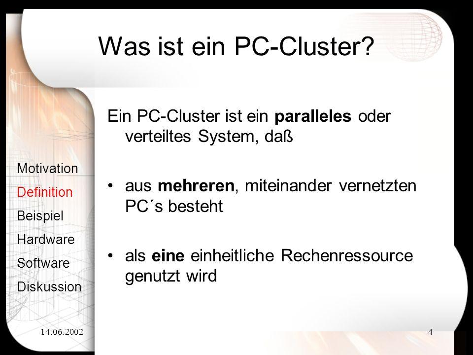 Was ist ein PC-Cluster Ein PC-Cluster ist ein paralleles oder verteiltes System, daß. aus mehreren, miteinander vernetzten PC´s besteht.