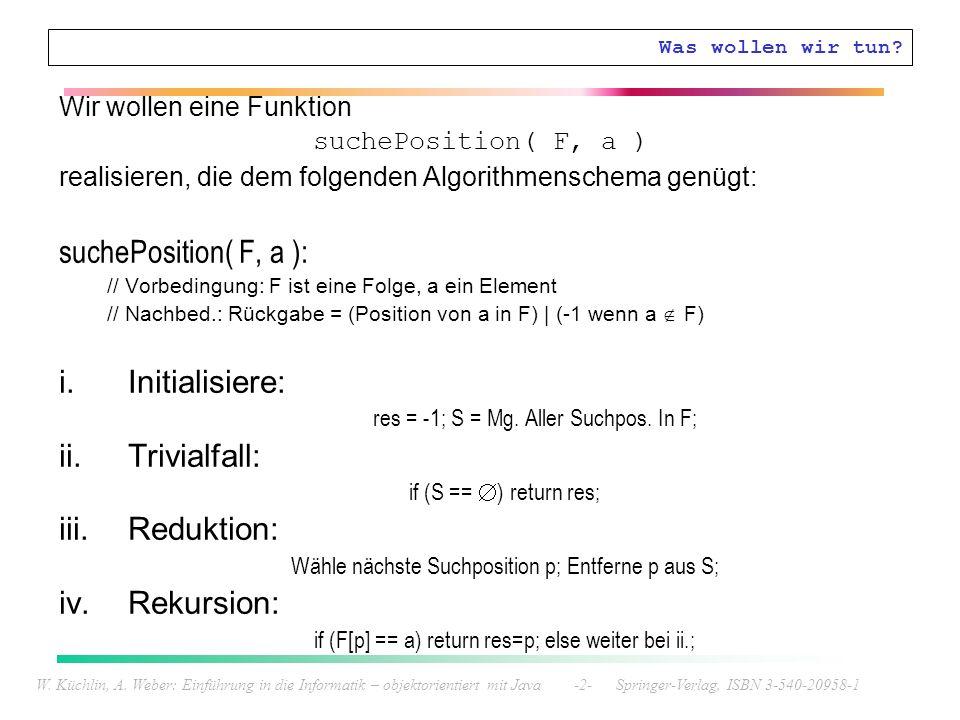suchePosition( F, a ): Initialisiere: Trivialfall: Reduktion: