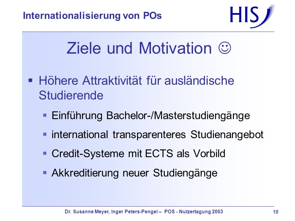 Ziele und Motivation Höhere Attraktivität für ausländische Studierende. Einführung Bachelor-/Masterstudiengänge.