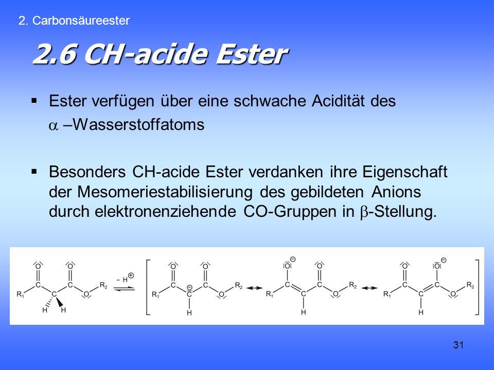 2.6 CH-acide Ester Ester verfügen über eine schwache Acidität des