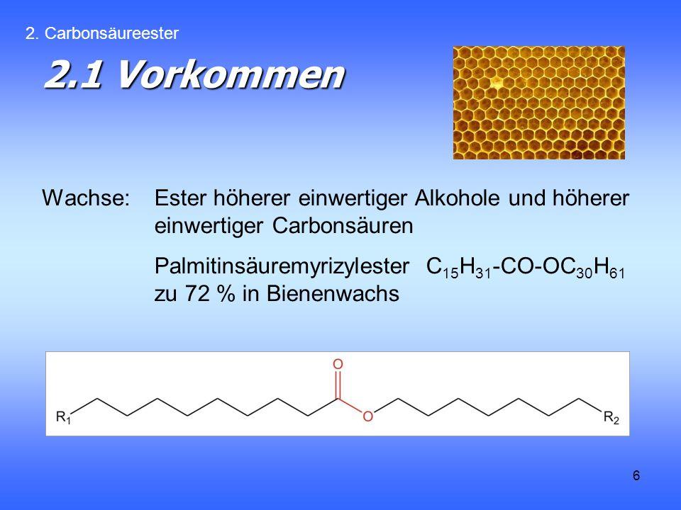 2. Carbonsäureester 2.1 Vorkommen. Wachse: Ester höherer einwertiger Alkohole und höherer einwertiger Carbonsäuren.