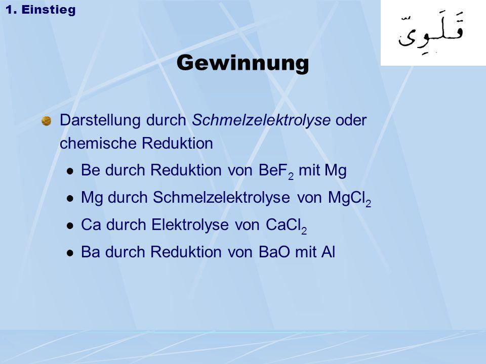 1. EinstiegGewinnung. Darstellung durch Schmelzelektrolyse oder chemische Reduktion. Be durch Reduktion von BeF2 mit Mg.