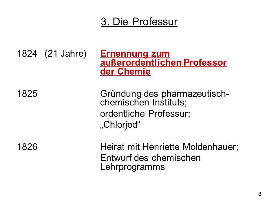 3. Die Professur 1824 (21 Jahre) Ernennung zum außerordentlichen Professor der Chemie.