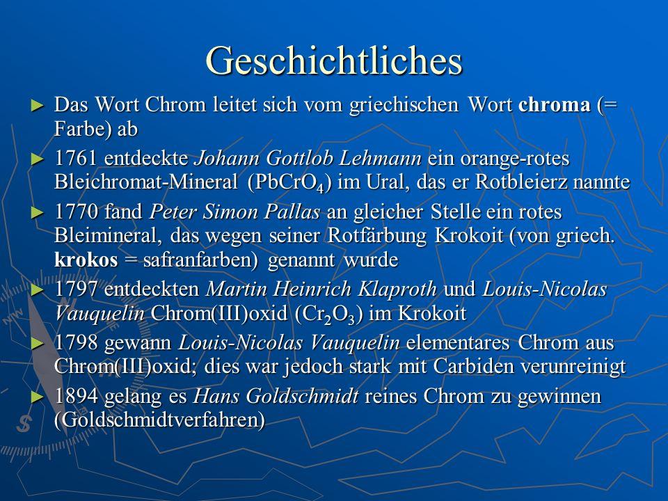Geschichtliches Das Wort Chrom leitet sich vom griechischen Wort chroma (= Farbe) ab.