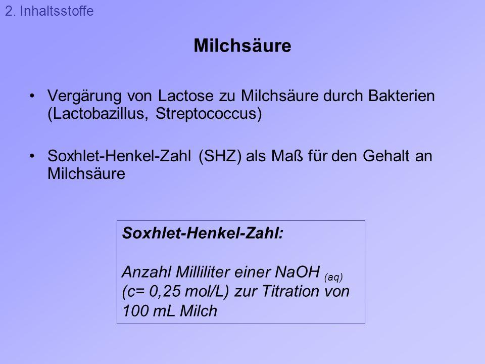 2. Inhaltsstoffe Milchsäure. Vergärung von Lactose zu Milchsäure durch Bakterien (Lactobazillus, Streptococcus)