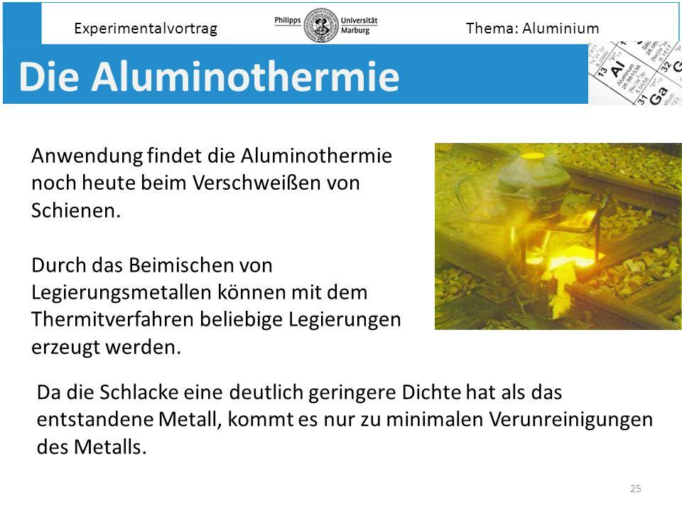 ExperimentalvortragThema: Aluminium. Die Aluminothermie. Anwendung findet die Aluminothermie noch heute beim Verschweißen von Schienen.