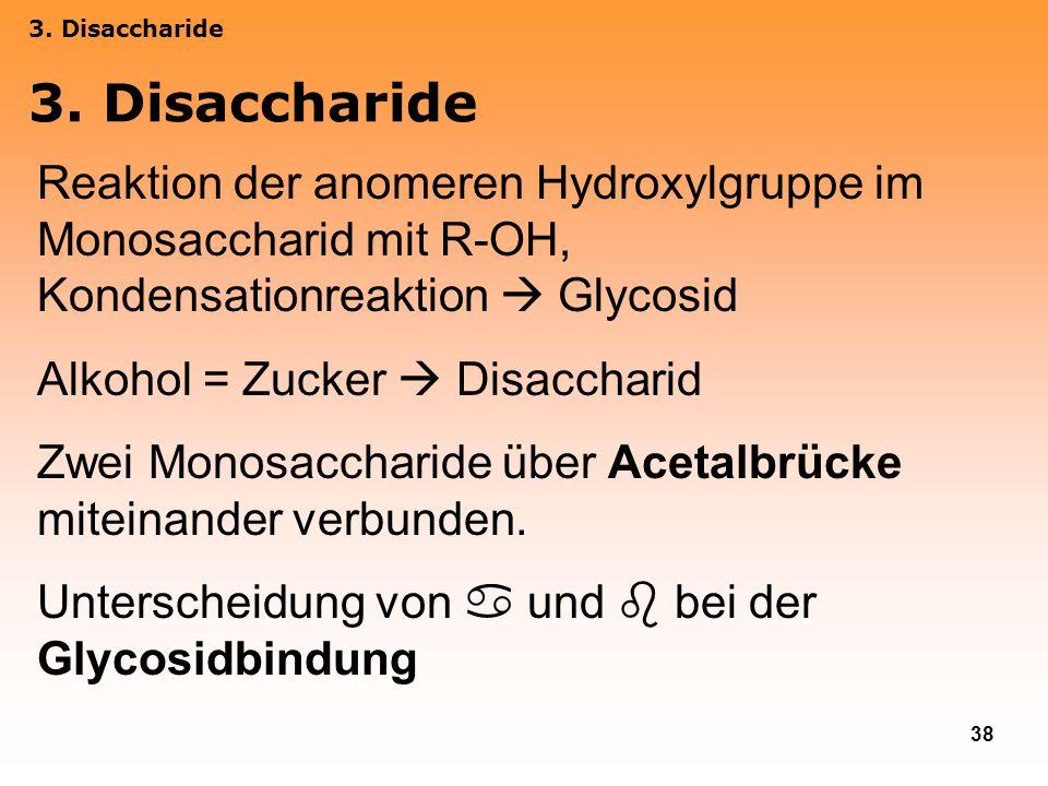 3. Disaccharide 3. Disaccharide. Reaktion der anomeren Hydroxylgruppe im Monosaccharid mit R-OH, Kondensationreaktion  Glycosid.