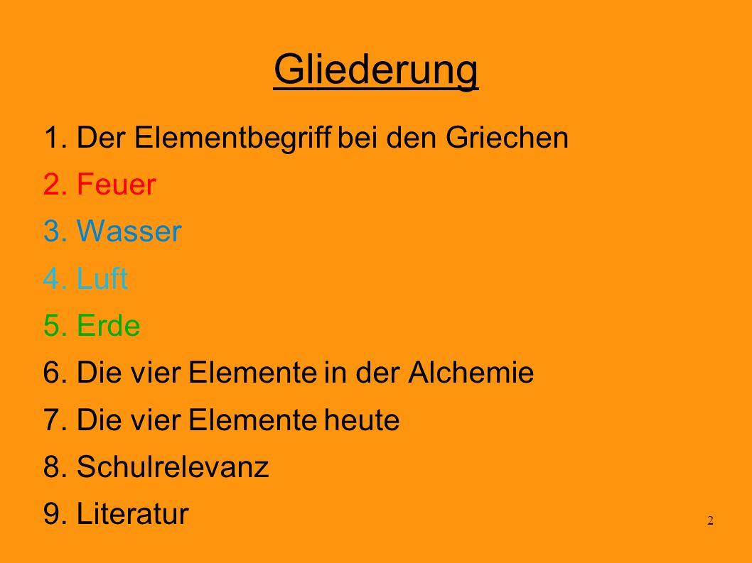 Gliederung 1. Der Elementbegriff bei den Griechen 2. Feuer 3. Wasser