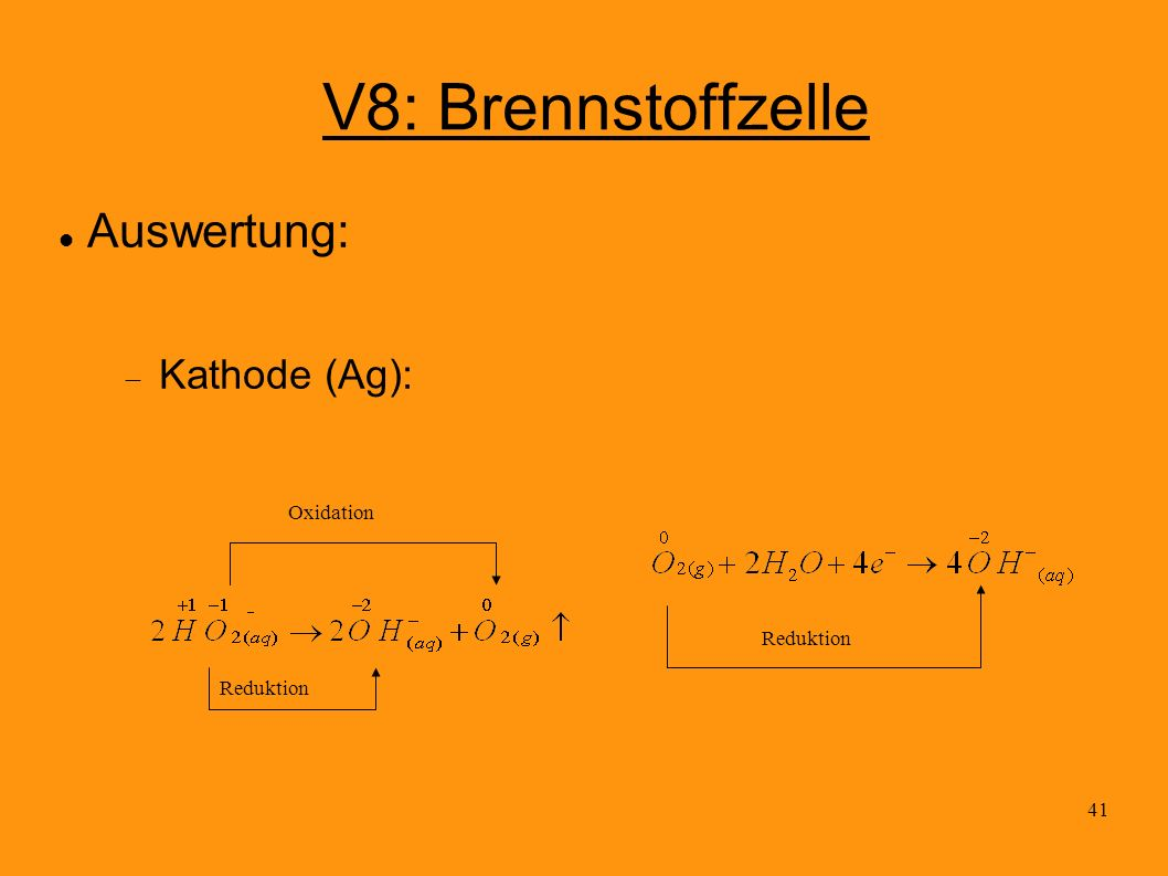 V8: Brennstoffzelle Auswertung: Kathode (Ag): Oxidation Reduktion