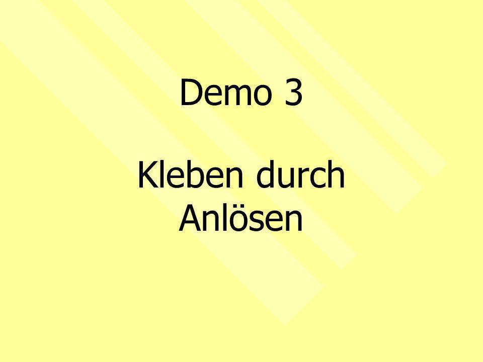 Demo 3 Kleben durch Anlösen