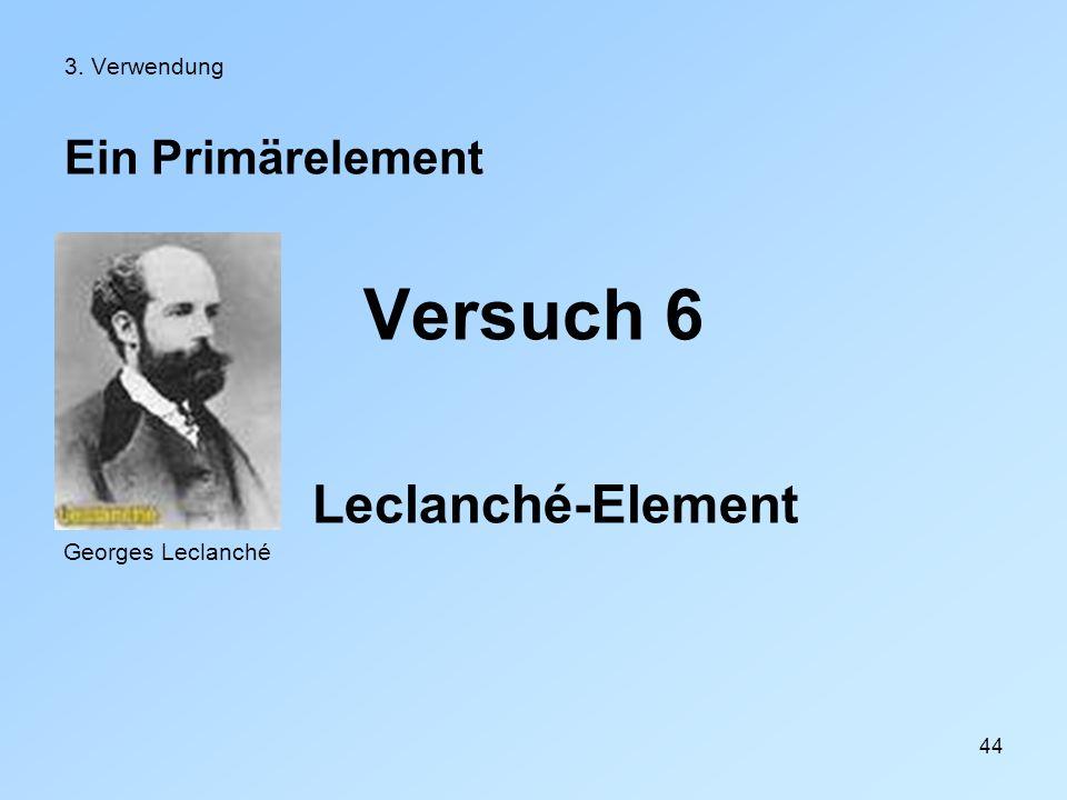 Versuch 6 Leclanché-Element Ein Primärelement 3. Verwendung