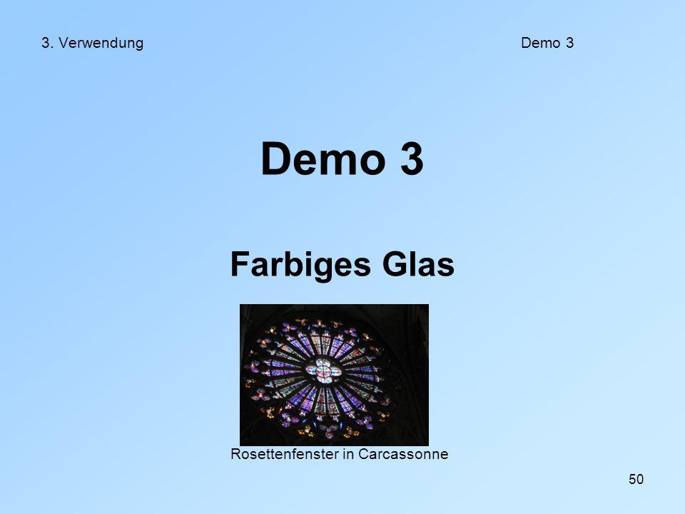 Demo 3 Farbiges Glas 3. Verwendung Demo 3