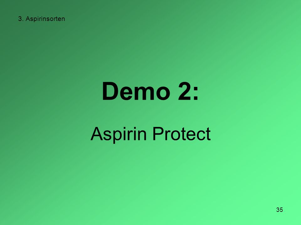 3. Aspirinsorten Demo 2: Aspirin Protect