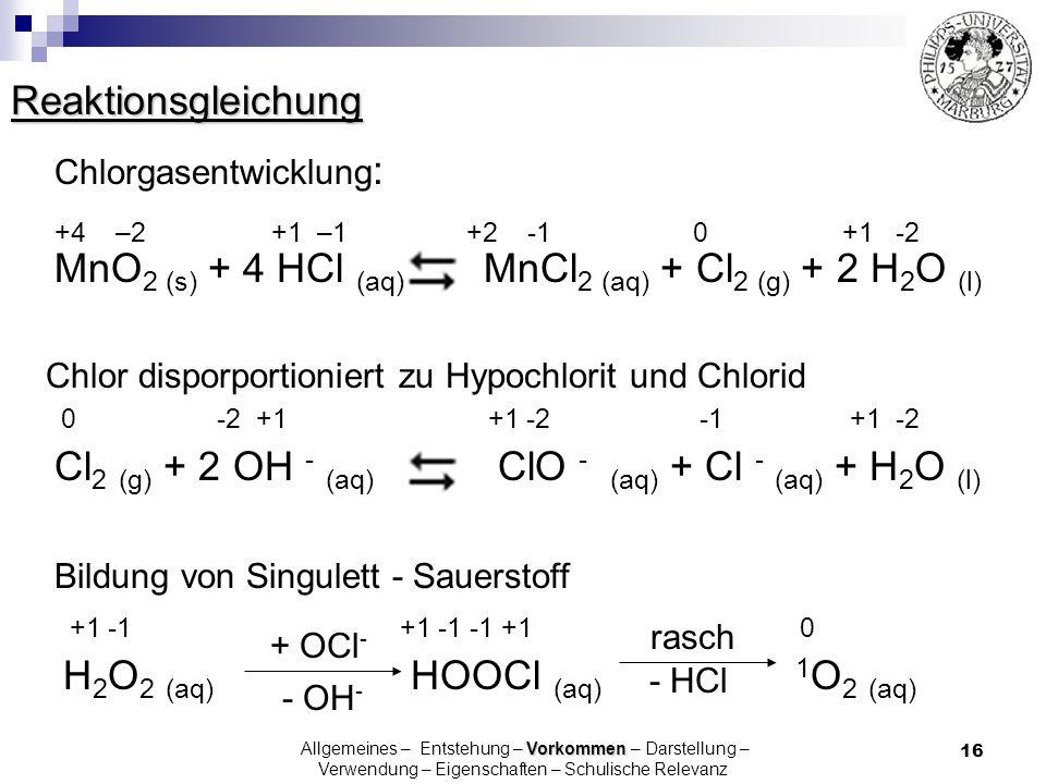 MnO2 (s) + 4 HCl (aq) MnCl2 (aq) + Cl2 (g) + 2 H2O (l)