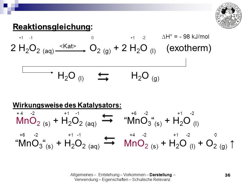 2 H2O2 (aq) <Kat> O2 (g) + 2 H2O (l) (exotherm)