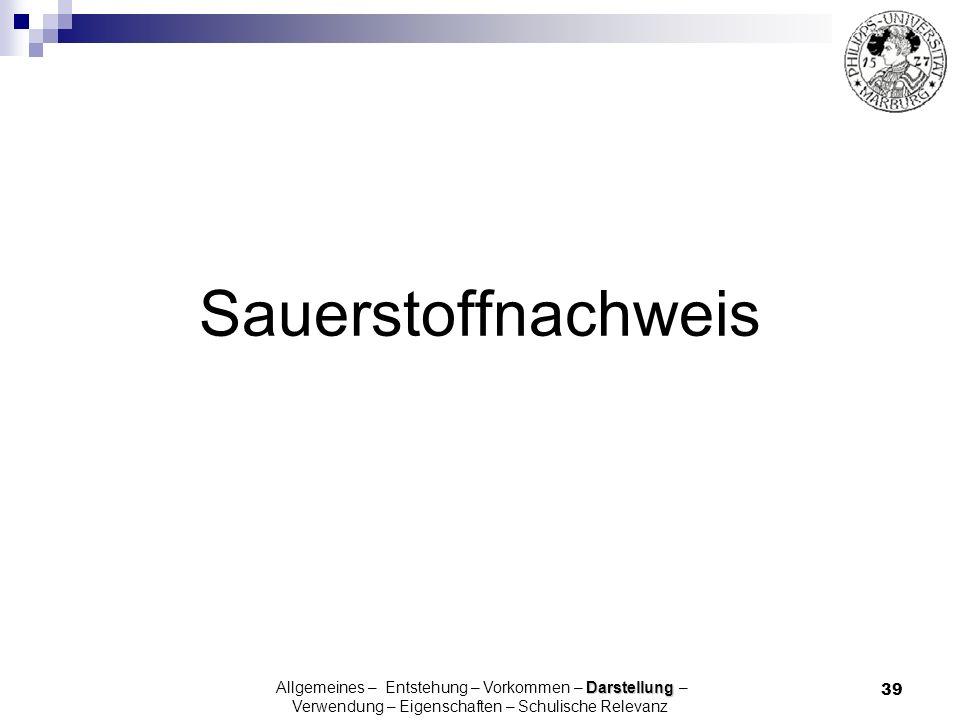 Sauerstoffnachweis Allgemeines – Entstehung – Vorkommen – Darstellung – Verwendung – Eigenschaften – Schulische Relevanz.