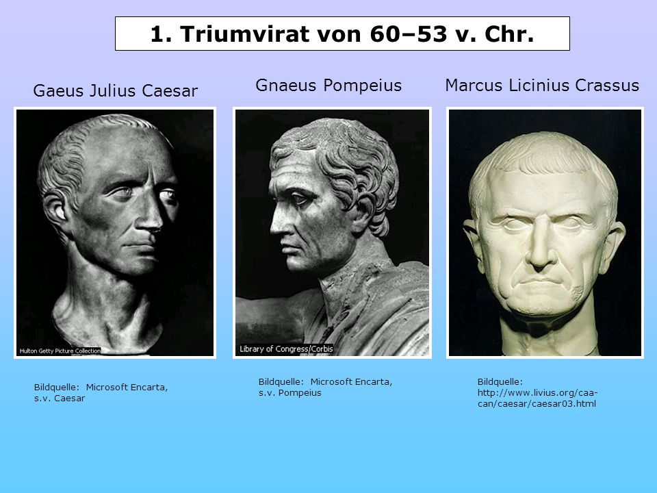 1. Triumvirat von 60–53 v. Chr. Gnaeus Pompeius