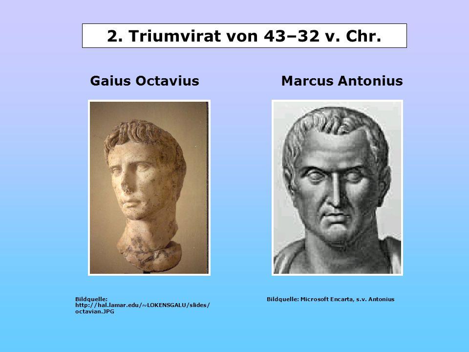 2. Triumvirat von 43–32 v. Chr. Gaius Octavius Marcus Antonius