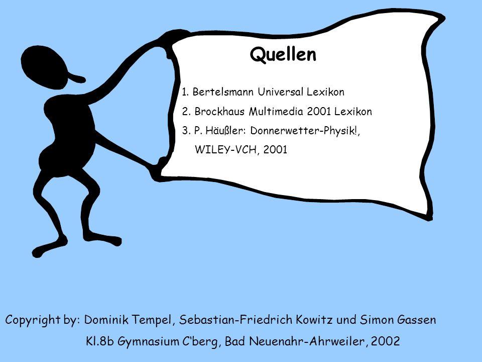Quellen 1. Bertelsmann Universal Lexikon. 2. Brockhaus Multimedia 2001 Lexikon. 3. P. Häußler: Donnerwetter-Physik!,