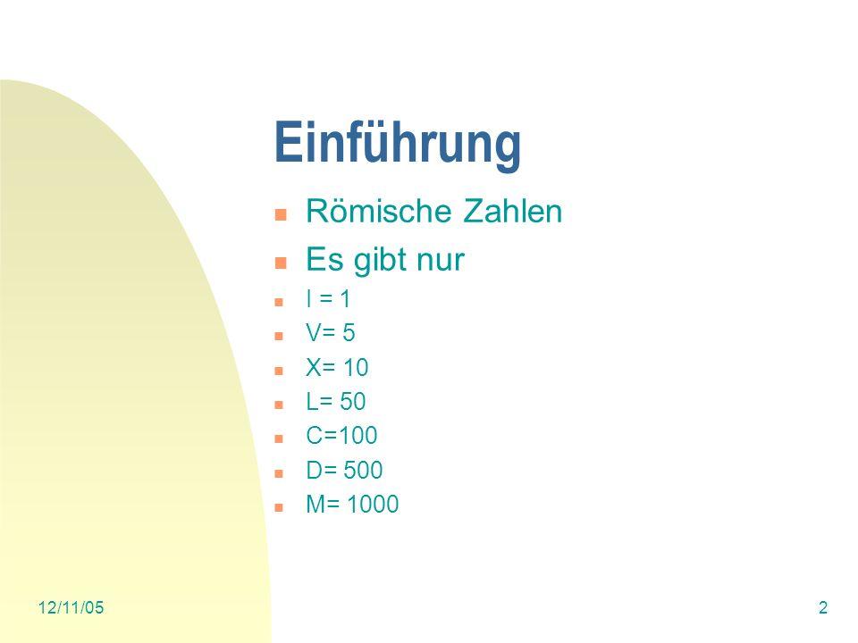 Einführung Römische Zahlen Es gibt nur I = 1 V= 5 X= 10 L= 50 C=100
