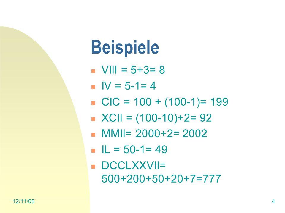 Beispiele VIII = 5+3= 8 IV = 5-1= 4 CIC = 100 + (100-1)= 199