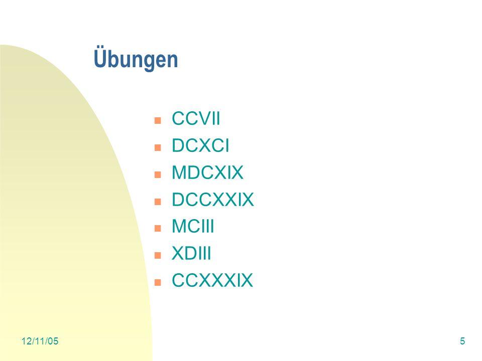Übungen CCVII DCXCI MDCXIX DCCXXIX MCIII XDIII CCXXXIX 12/11/05 5 5