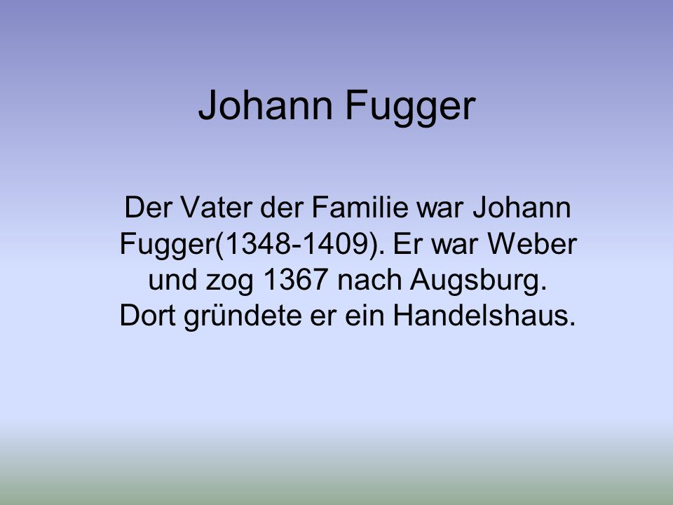 Johann Fugger Der Vater der Familie war Johann Fugger(1348-1409).