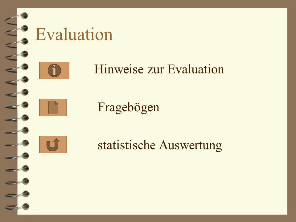 Evaluation Hinweise zur Evaluation Fragebögen statistische Auswertung