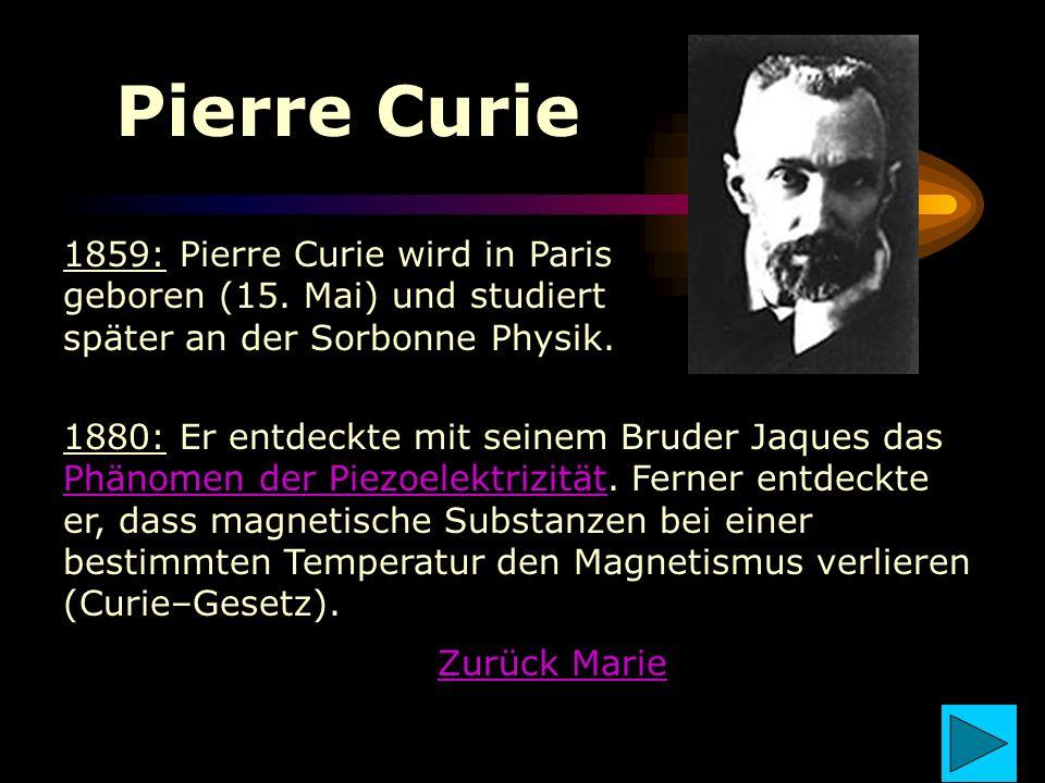 Pierre Curie 1859: Pierre Curie wird in Paris geboren (15. Mai) und studiert später an der Sorbonne Physik.