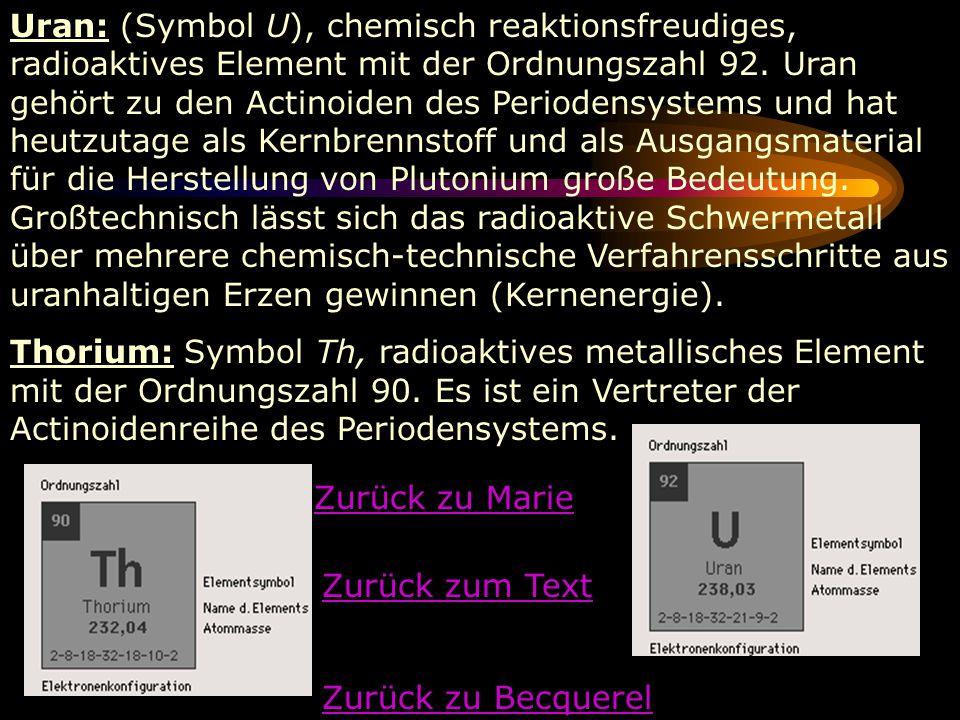 Uran: (Symbol U), chemisch reaktionsfreudiges, radioaktives Element mit der Ordnungszahl 92. Uran gehört zu den Actinoiden des Periodensystems und hat heutzutage als Kernbrennstoff und als Ausgangsmaterial für die Herstellung von Plutonium große Bedeutung. Großtechnisch lässt sich das radioaktive Schwermetall über mehrere chemisch-technische Verfahrensschritte aus uranhaltigen Erzen gewinnen (Kernenergie).