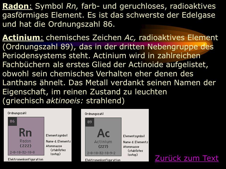 Radon: Symbol Rn, farb- und geruchloses, radioaktives gasförmiges Element. Es ist das schwerste der Edelgase und hat die Ordnungszahl 86.