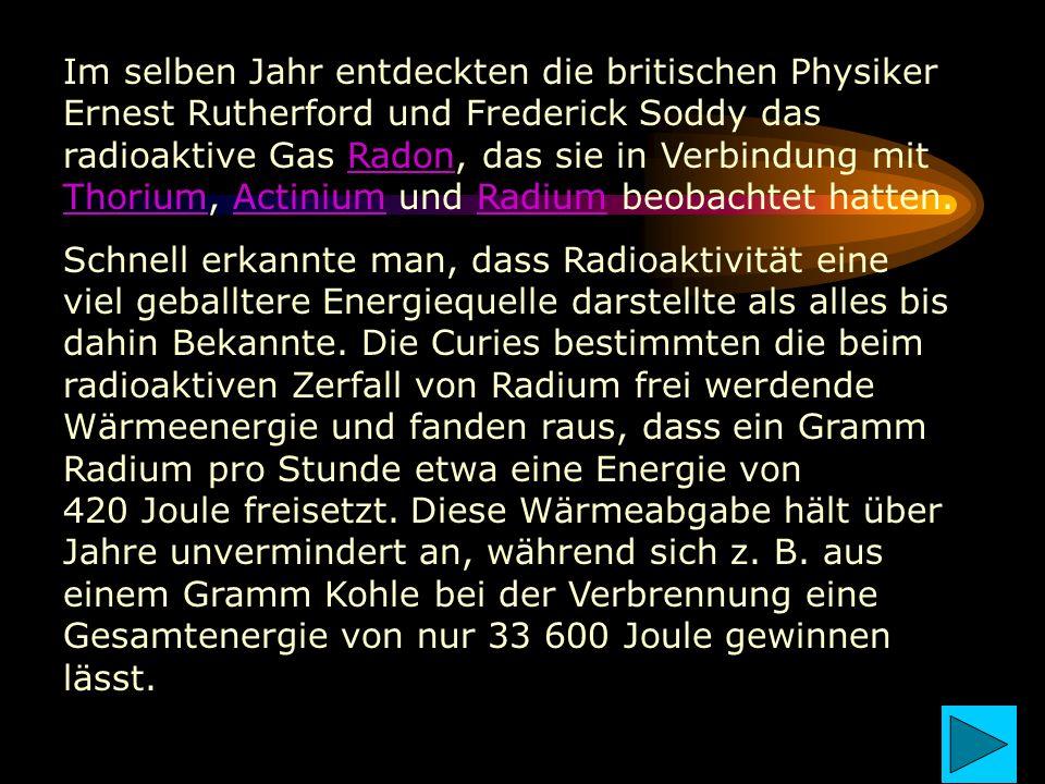 Im selben Jahr entdeckten die britischen Physiker Ernest Rutherford und Frederick Soddy das radioaktive Gas Radon, das sie in Verbindung mit Thorium, Actinium und Radium beobachtet hatten.